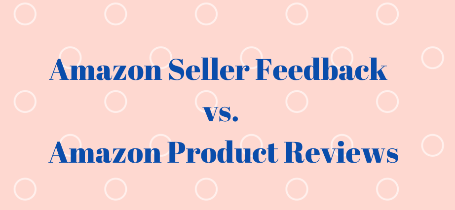Amazon Seller Feedback and Amazon Product Reviews, What is the difference?